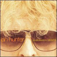 Shrunken Heads - Ian Hunter