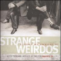 Strange Weirdos: Music from and Inspired by the Film Knocked Up - Loudon Wainwright III