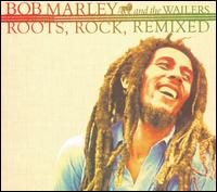 Roots, Rock, Remixed - Bob Marley & The Wailers