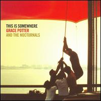 This Is Somewhere - Grace Potter and the Nocturnals