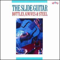 The Slide Guitar: Bottles, Knives, & Steel, Vol. 1 - Various Artists