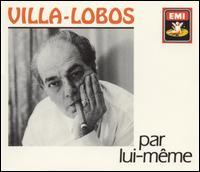 Villa-Lobos par lui-m�me - Felicja Blumental (piano); Fernand Benedetti (cello); Fernand Dufrene (flute); Henri Bronschwak (violin);...