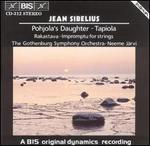 Sibelius: Pohjola's Daughter; Tapiola; Impromptu for Strings