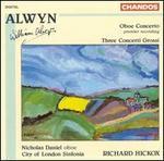 Alwyn: Oboe Concerto; Three Concerti Grossi