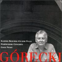G�recki: Requiem f�r eine Polka; Harpsichord Concerto; Good Night - David Hockings (tamtam); Dawn Upshaw (soprano); Elisabeth Chojnacka (harpsichord); John Constable (piano);...