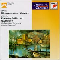 Jacques Ibert: Divertissement; Escales; Gabriel Faur�: Pavane; Pell�as et M�lisande -