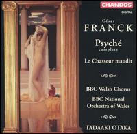 Franck: Psych�; Le Chasseur maudit - BBC National Chorus of Wales (choir, chorus); BBC National Orchestra of Wales; Tadaaki Otaka (conductor)