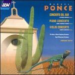 Ponce: Concierto del Sur; Piano Concerto; Violin Concerto