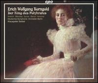 Erich Wolfgang Korngold: Der Ring des Polykrates - Beate Bilandzija (soprano); Dietrich Henschel (baritone); Endrik Wottrich (tenor); Jurgen Sacher (tenor);...