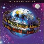 The Best Classical Album in the World... Ever! [40 Tracks]