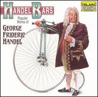 Handel Bars: Popular Works of George Frideric Handel - Alfreda Hodgson (mezzo-soprano); Boston Baroque; Cleveland Symphonic Winds; Empire Brass; Jon Humphrey (tenor);...
