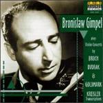 Bronislaw Gimple Plays Bruch, Kreisler, Dvorak And Goldmark