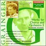 Grainger: Works for Chorus and Orchestra 2