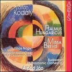 Zolt�n Kod�ly: Psalmus Hungaricus; Missa Brevis