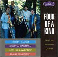 Four of a Kind, Music for Trombone Quartet - Blair Bollinger (trombone); Joseph Alessi (trombone); Mark Lawrence (trombone); Scott A. Hartman (trombone)