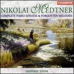 Medtner: Piano Sonatas & Forgotten Melodies