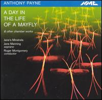 Anthony Payne: A Day in the Life of a Mayfly & Other Chamber Works - Dominic Saunders (piano); Jane Manning (soprano); Jane's Minstrels; Roger Montgomery (conductor)