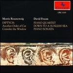 Morris Rosenzweig: Diptych; David Froom: Piano Quartet; Down to a Sunless Sea; Piano Sonata