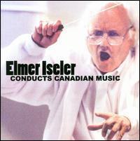 Elmer Iseler Conducts Canadian Music - Lawrence Cherney (horn); Orford String Quartet; Robert Aitken (flute); Sandra Graham (mezzo-soprano);...