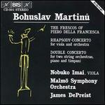 Bohuslav Martinu: The Frescos of Piero Della Francesca; Rhapsody-Concerto; Double Concerto