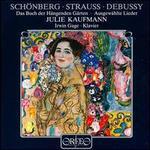 Arnold Sch�nberg: Das Buch der HSngenden GSrten; Richard Strauss, Claude Debussy: Ausgewahlte Lieder