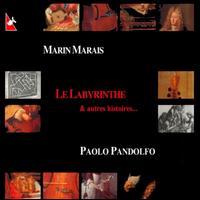 Marin Marais: Le Labyrinthe & autre histoires... - Alba Fresno (basse de viole); Fran�ois Fauche; Juan Carlos de Mulder (baroque guitar); Mitzi Meyerson (harpsichord);...