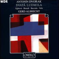 Dvor�k: Svat� Ludmila - L�via �ghov� (soprano); Ludek Vele (bass); Michelle Breedt (alto); Piotr Beczala (tenor);...