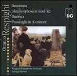 Ottorino Respighi: Rossiniana; Metamorphosen modi XII; Burlesca; Passacaglia in do minore
