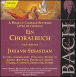 A Book of Chorale-Settings Livre De Chorals: for Johann Sebastian