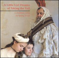 Wold: A Little Girl Dreams of Taking the Veil - Deborah Gwinn (vocals); Ellen Rose (viola); Fred Morgan (percussion); Hugh Livingston (cello); Jim Cave (vocals);...