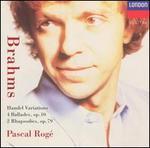 Brahms: Handel Variations; Ballades, Op. 10; Rhapsodies, Op. 79