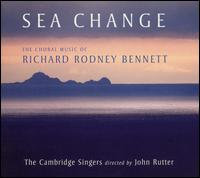 Sea Change: The Choral Music of Richard Rodney Bennett - Ben Breakwell (vocals); Charles Fullbrook (tubular bells); Clare Wilkinson (vocals); Elin Manahan Thomas (vocals);...