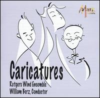 Caricatures - Rutgers Wind Ensemble; William Berz (conductor)