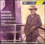 Mahler: Symphony No. 9; Boulez: Rituel; Notations I-IV, VII