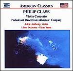 Philip Glass: Violin Concerto; Prelude and Dance from Akhnaten; Company