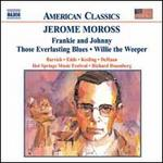 Jerome Moross: Frankie and Johnny; Those Everlasting Blues; Willie the Weeper