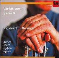 Sonates du XXe si�cle: Ponce, Scott, Tippett, Dyens - Carlos Bernal (guitar)