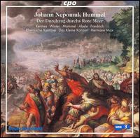 Hummel: Der Durchzug durchs Rote Meer - Ekkehard Abele (bass); Hans-J�rg Mammel (tenor); Simone Kermes (soprano); Veronika Winter (soprano);...