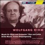 Wolfgang Rihm: Musik fnr Oboe und Orchester; Styx und Lethe; Dritte Musik; Erster Doppelgesang