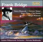 "Frank Bridge: Dance Rhapsody; Overture ""Rebus""; Dance Poem; Two Poems; Allegro Moderato"