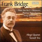 Bridge: Piano Trio No. 2; Miniatures; Phantasy Piano Quartet; String Quartets Nos. 3 & 4