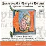 Jasnog=rska Muzyka Dawna: Musica Claromontana, Vol. 14: Ciemne Jutrznie