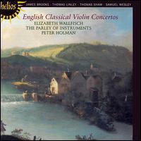 English Classical Violin Concertos - Elizabeth Wallfisch (violin); Parley of Instruments; Peter Holman (fortepiano); Peter Holman (conductor)
