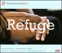 Christopher Theofanidis: The Refuge - Albina Shagimuratova (soprano); Anthony Freud (speech/speaker/speaking part); Beau Gibson (tenor);...