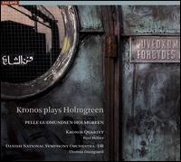 Kronos plays Holmgreen - Kronos Quartet; Paul Hillier (baritone); Danish National Symphony Orchestra; Thomas Dausgaard (conductor)