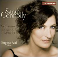 Schumann: Songs of Love & Loss - Eugene Asti (piano); Sarah Connolly (mezzo-soprano)