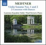 Medtner: Violin Sonatas Nos. 1 & 2; 2 Canzonas with Dances