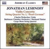 "Jonathan Leshnoff: Violin Concerto; String Quartet No. 1 ""Pearl German"" - Carpe Diem String Quartet; Charles Wetherbee (violin); Baltimore Chamber Orchestra; Markand Thakar (conductor)"