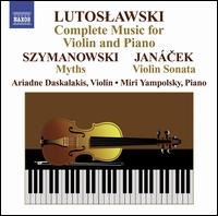 Lutoslawski: Complete Music for Violin and Piano; Szymanowski: Myths; Jan�cek: Violin Sonata - Ariadne Daskalakis (violin); Miri Yampolsky (piano)