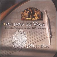 Au Pres de Vous: French Chansons of the 16th Century - Mignarda
